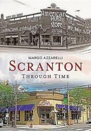Scranton Through Time by Margo Azzarelli