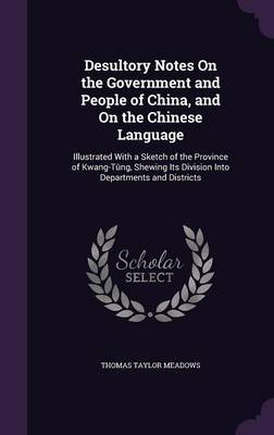 Desultory Notes on the Government and People of China, and on the Chinese Language by Thomas Taylor Meadows image