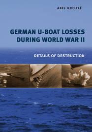 German U-Boat Losses During World War II by Axel Niestle