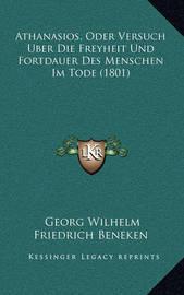 Athanasios, Oder Versuch Uber Die Freyheit Und Fortdauer Des Menschen Im Tode (1801) by Georg Wilhelm Friedrich Beneken