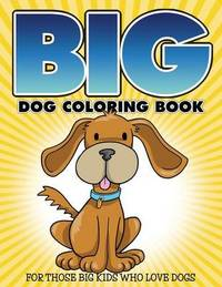 """""""big"""" Dog Coloring Book by Bowe Packer"""