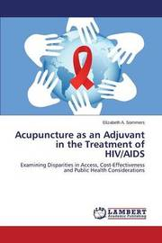 Acupuncture as an Adjuvant in the Treatment of HIV/AIDS by Sommers Elizabeth a