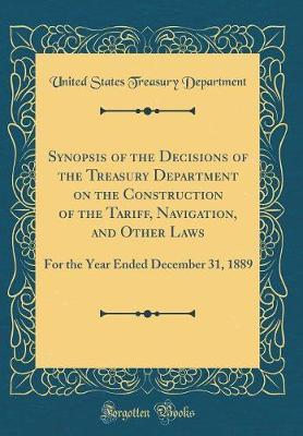 Synopsis of the Decisions of the Treasury Department on the Construction of the Tariff, Navigation, and Other Laws by United States Treasury Department