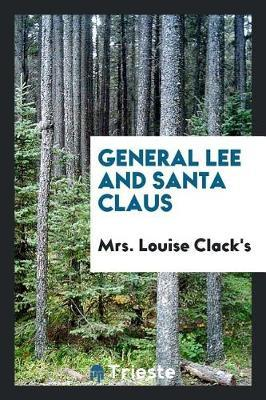 General Lee and Santa Claus by Mrs Louise Clack's