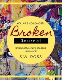 You Are No Longer Broken Journal by S W Ross
