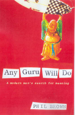 Any Guru Will Do: A Modern Man's Search For Meaning by Phil Brown image