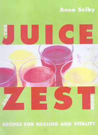 The Juice and Zest Book by Anna Selby image