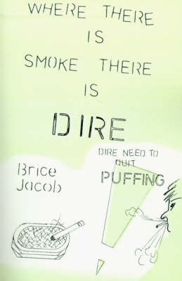 Where There is Smoke There is Dire: Dire Need to Quit Puffing! by Brice Jacob