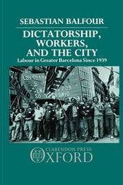 Dictatorship, Workers, and the City by Sebastian Balfour image