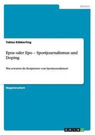 Epos Oder Epo a Sportjournalismus Und Doping by Tobias K Bberling