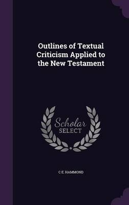Outlines of Textual Criticism Applied to the New Testament by C.E. Hammond image