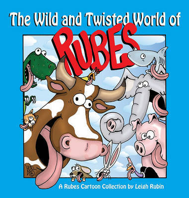 The Wild and Twisted World of Rubes by Leigh Rubin