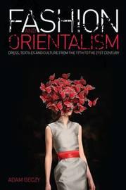 Fashion and Orientalism by Adam Geczy
