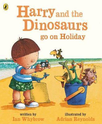 Harry and the Bucketful of Dinosaurs go on Holiday by Ian Whybrow