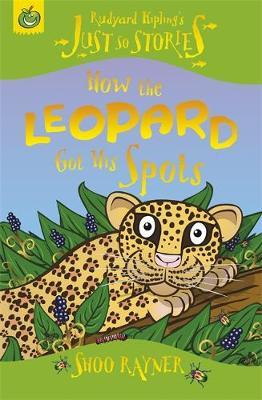 Just So Stories: How The Leopard Got His Spots by Shoo Rayner