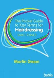 The Pocket Guide to Key Terms for Hairdressing by Martin Green