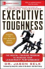 Executive Toughness: The Mental-Training Program to Increase Your Leadership Performance by Jason Selk