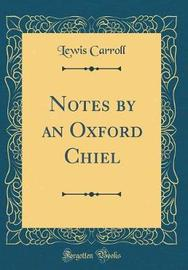 Notes by an Oxford Chiel (Classic Reprint) by Lewis Carroll image