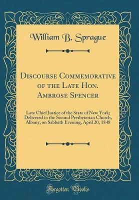 Discourse Commemorative of the Late Hon. Ambrose Spencer by William B Sprague image