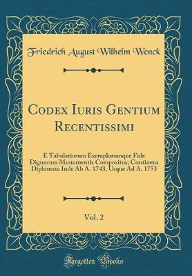 Codex Iuris Gentium Recentissimi, Vol. 2 by Friedrich August Wilhelm Wenck image