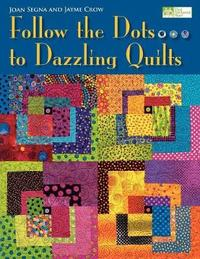 Follow the Dots...to Dazzling Quilts by Joan Segna
