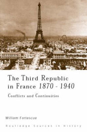 The Third Republic in France 1870-1940 by William Fortescue