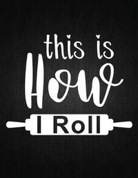 This is how i roll by Recipe Journal