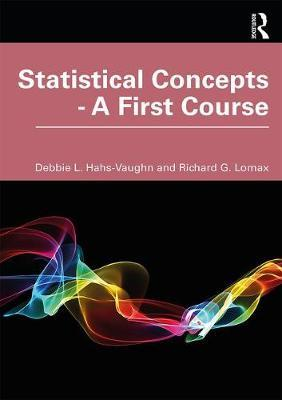 Statistical Concepts - A First Course by Debbie L. Hahs-Vaughn