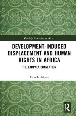 Development-induced Displacement and Human Rights in Africa by Romola Adeola