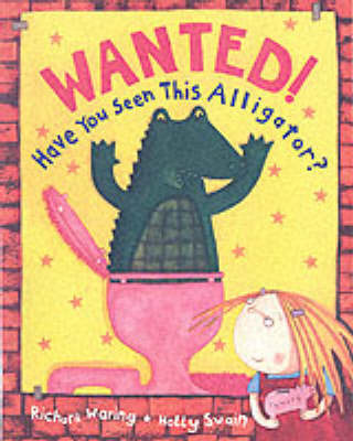 Wanted! Have You Seen This Alligator? by Richard Waring
