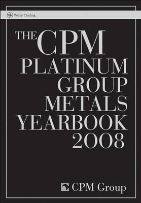 The CPM Platinum Group Metals Yearbook: 2008 by CPM Group