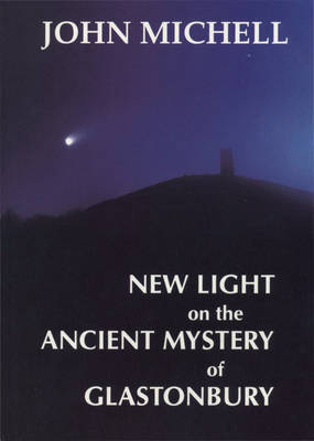 New Light on the Ancient Mystery of Glastonbury by John Michell