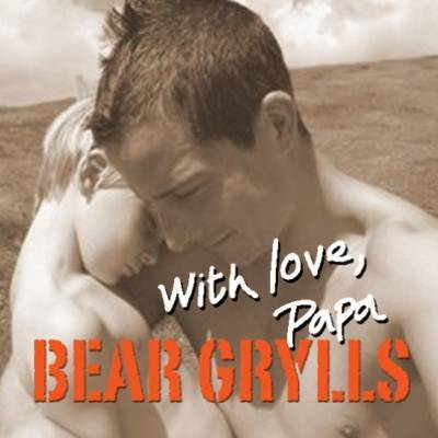 With Love, Papa by Bear Grylls