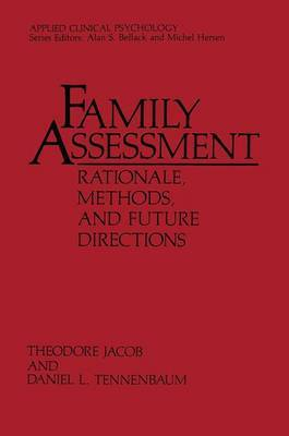 Family Assessment: Rationale, Methods and Future Directions by Theodore Jacob