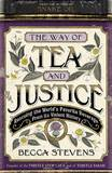 The Way of Tea and Justice: Rescuing the World's Favorite Beverage from Its Violent History by Becca Stevens