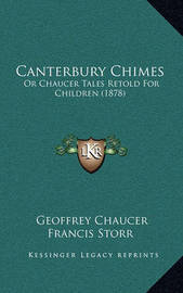 Canterbury Chimes: Or Chaucer Tales Retold for Children (1878) by Geoffrey Chaucer