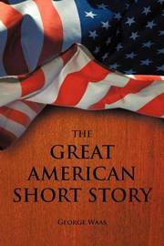 The Great American Short Story by George Waas