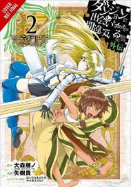 Is It Wrong to Try to Pick Up Girls in a Dungeon? Sword Oratoria, Vol. 2 by Fujino Omori