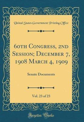 60th Congress, 2nd Session; December 7, 1908 March 4, 1909, Vol. 23 of 23 by United States Government Printin Office image