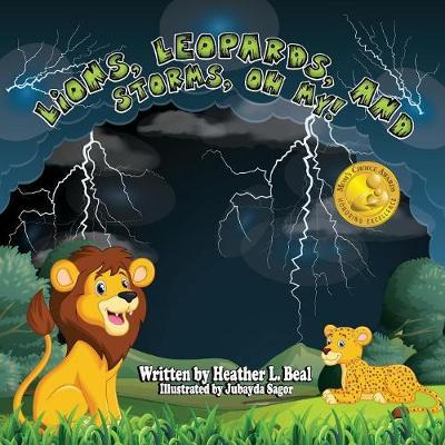 Lions, Leopards, and Storms, Oh My! by Heather L Beal