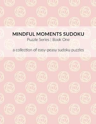 Mindful Moments Sudoku Puzzle Series Book One by Ali Michelle Shelton