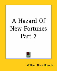 A Hazard Of New Fortunes Part 2 by William Dean Howells
