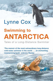 Swimming to Antarctica: Tales of a Long Distance Swimmer by Lynne Cox image