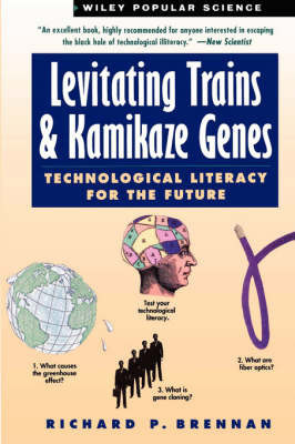 Levitating Trains and Kamikaze Genes: Technological Literacy for the Future by Richard P. Brennan