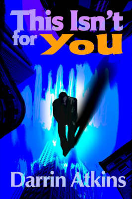 This Isn't for You by Darrin Atkins