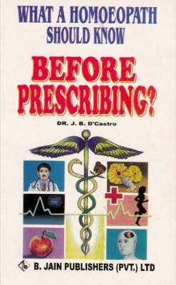 What a Homoeopath Should Know Before Prescribing by J.B.S. Castro