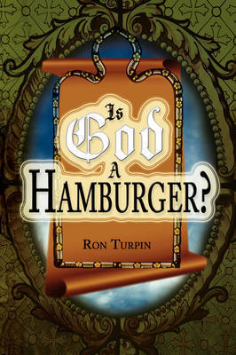 Is God a Hamburger? by Ron Turpin