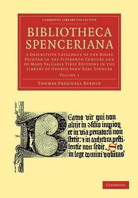 Bibliotheca Spenceriana 4 Volume Set Bibliotheca Spenceriana: Volume 3 by Thomas Frognall Dibdin image