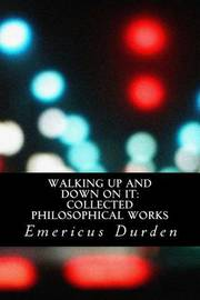 Walking Up and Down on It by Emericus Durden