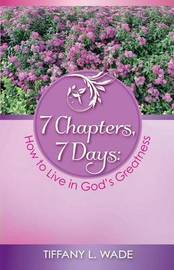 7 Chapters, 7 Days by Tiffany L Wade